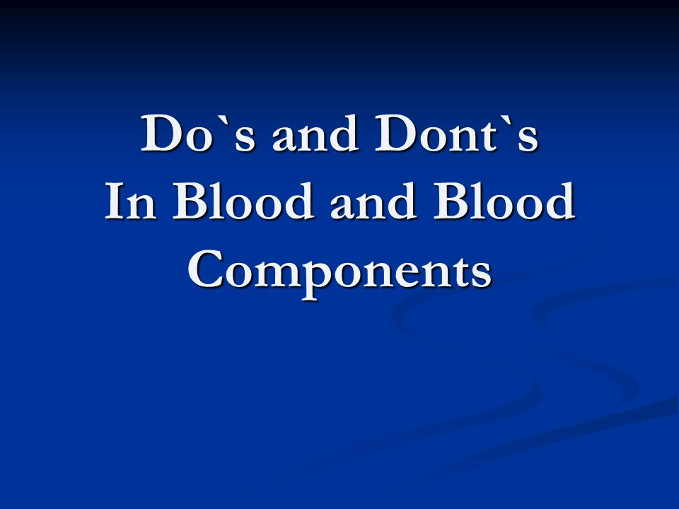 Do`s and Dont`s In Blood and Blood Components