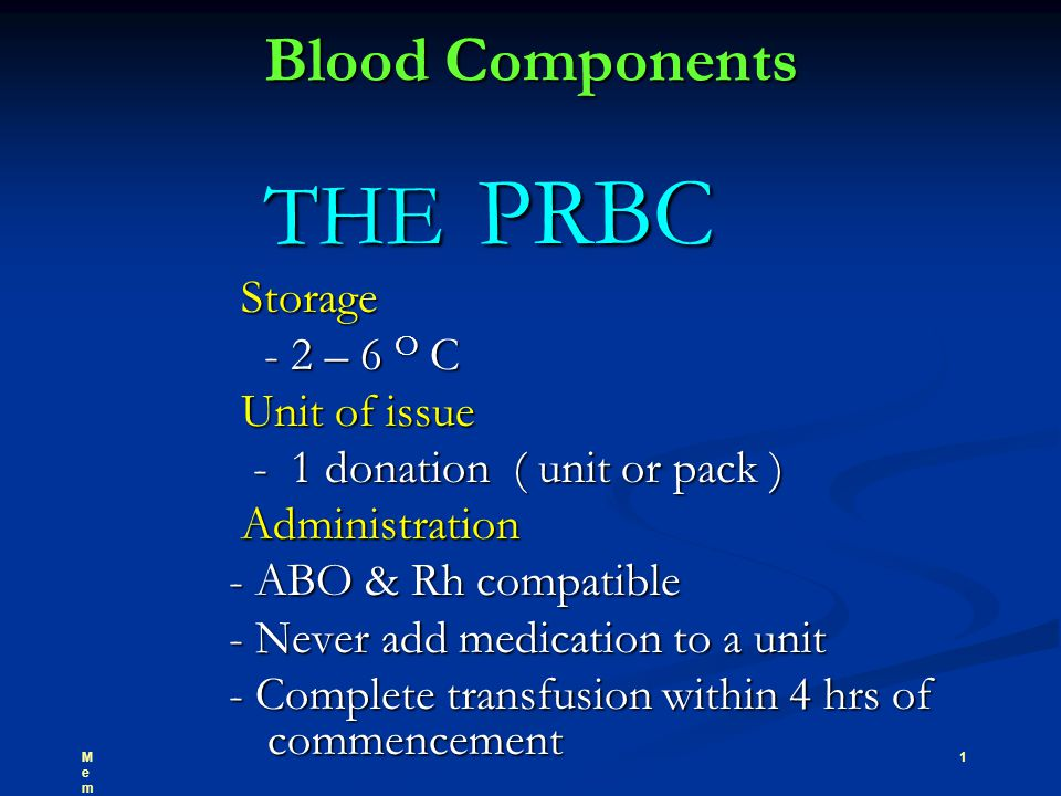 Blood Components THE PRBC Storage - 2 – 6 O C Unit of issue