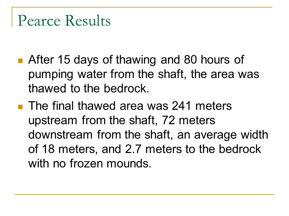 Pearce Results After 15 days of thawing and 80 hours of pumping water from the shaft, the area was thawed to the bedrock.