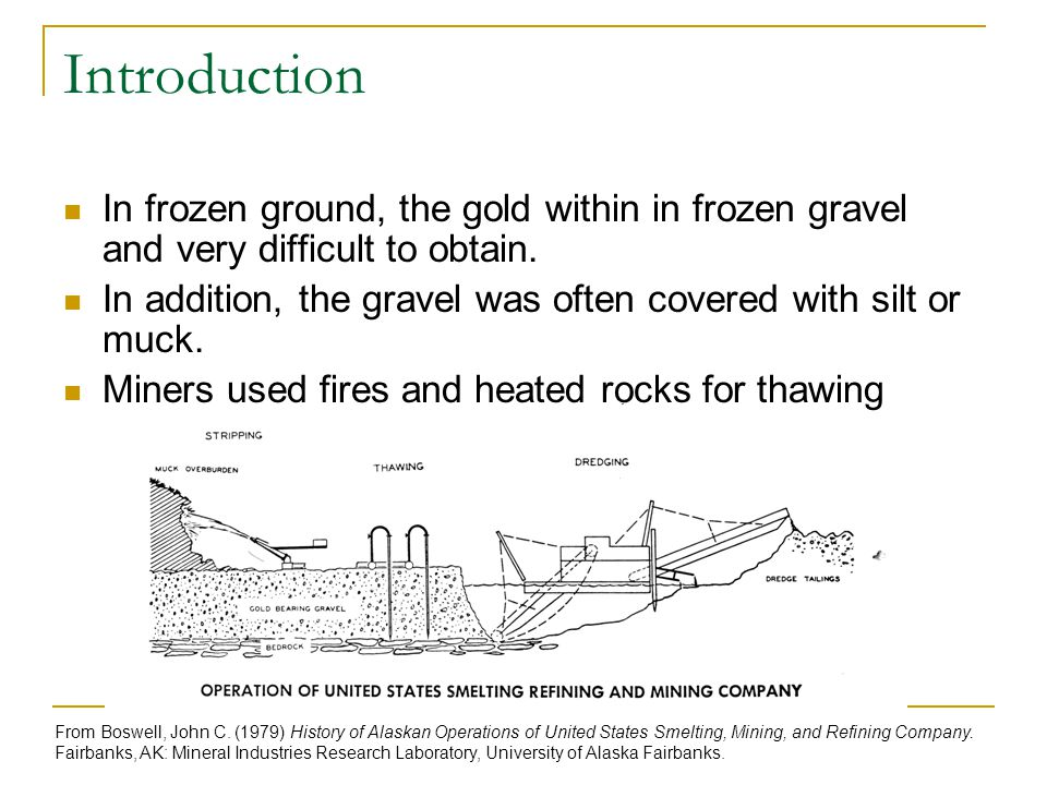 Introduction In frozen ground, the gold within in frozen gravel and very difficult to obtain.