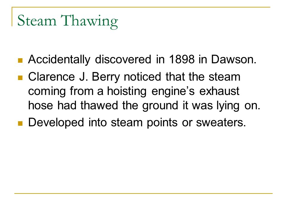 Steam Thawing Accidentally discovered in 1898 in Dawson.