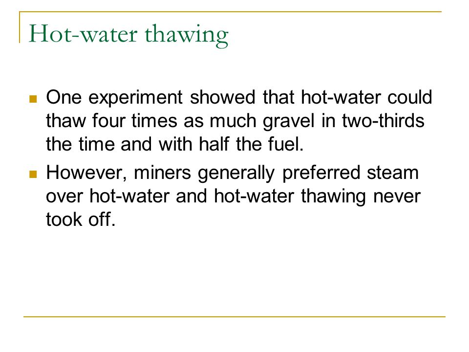 Hot-water thawing One experiment showed that hot-water could thaw four times as much gravel in two-thirds the time and with half the fuel.