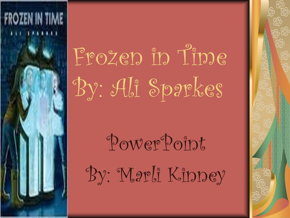 Frozen in Time By: Ali Sparkes