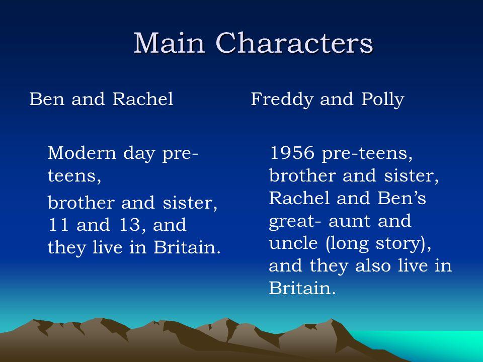 Main Characters Ben and Rachel Modern day pre-teens,