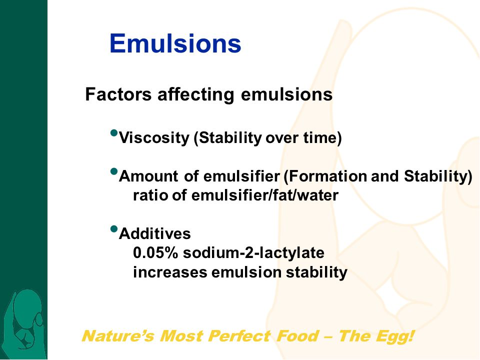 Emulsions Factors affecting emulsions Viscosity (Stability over time)