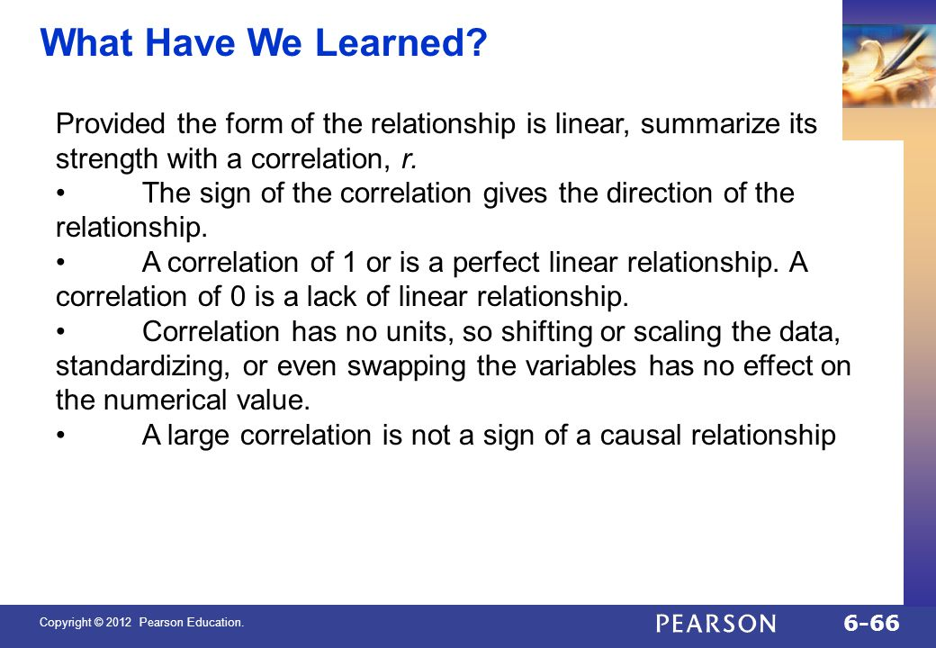 QTM1310/ Sharpe What Have We Learned Provided the form of the relationship is linear, summarize its strength with a correlation, r.