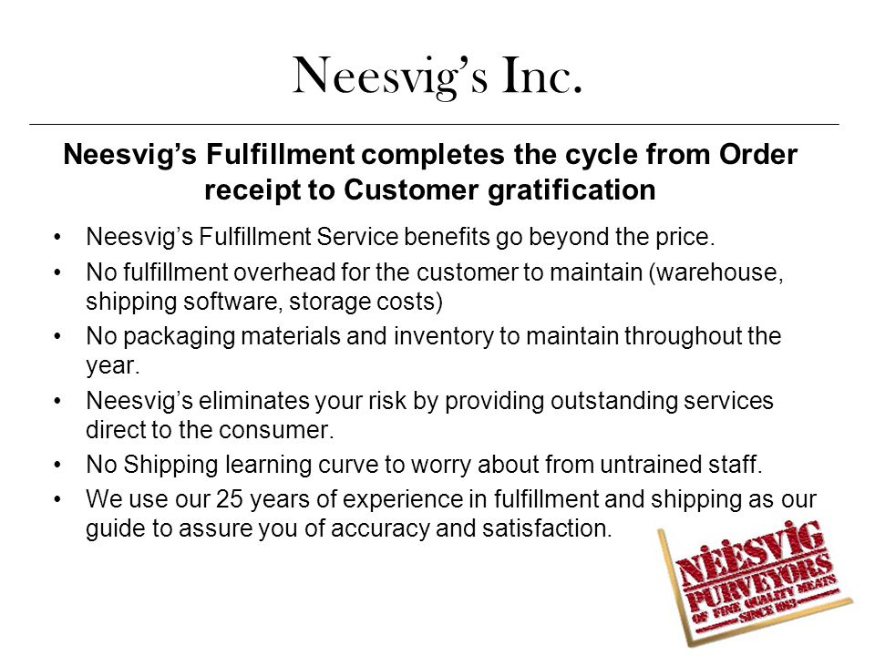 Neesvig's Inc. Neesvig's Fulfillment completes the cycle from Order receipt to Customer gratification.
