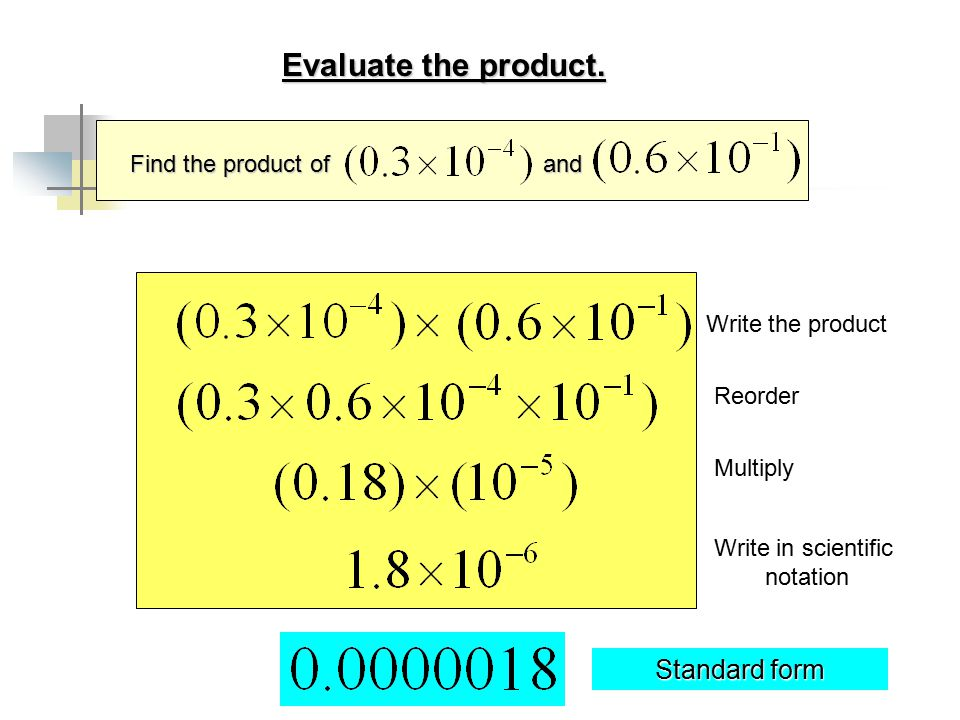 Evaluate the product. Standard form Find the product of and