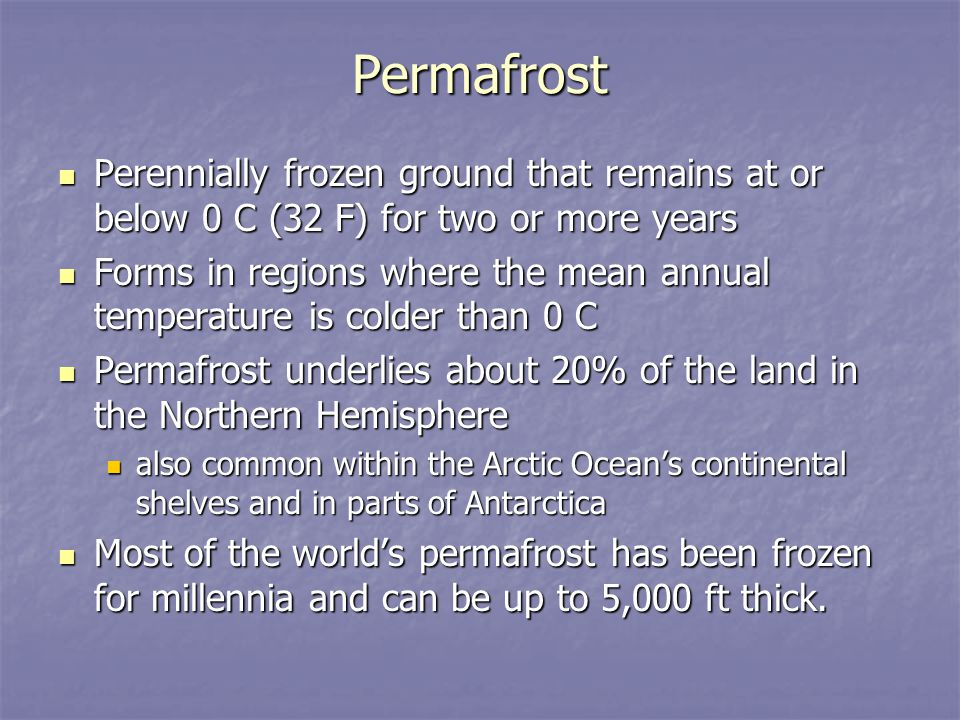 Permafrost Perennially frozen ground that remains at or below 0 C (32 F) for two or more years.