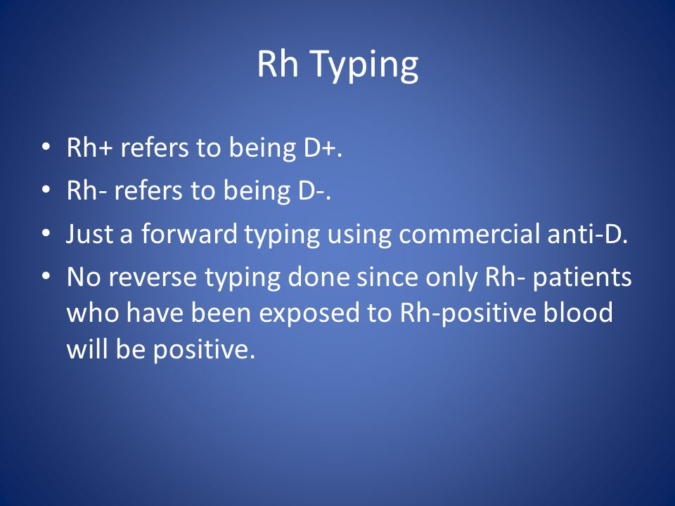 Rh Typing Rh+ refers to being D+. Rh- refers to being D-.