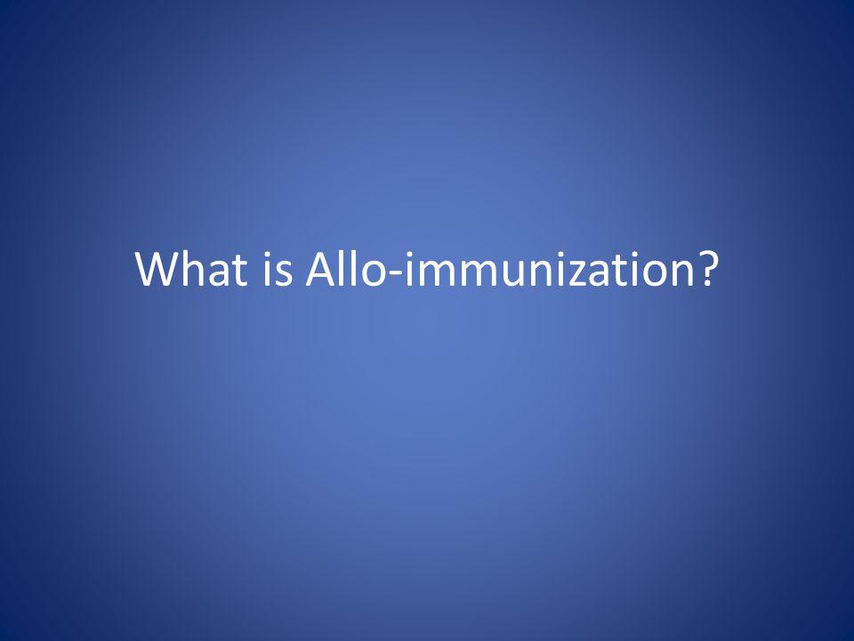 What is Allo-immunization