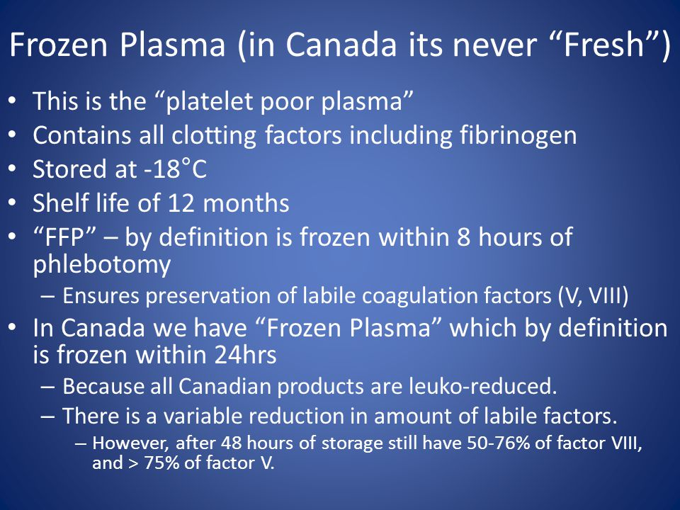 Frozen Plasma (in Canada its never Fresh )