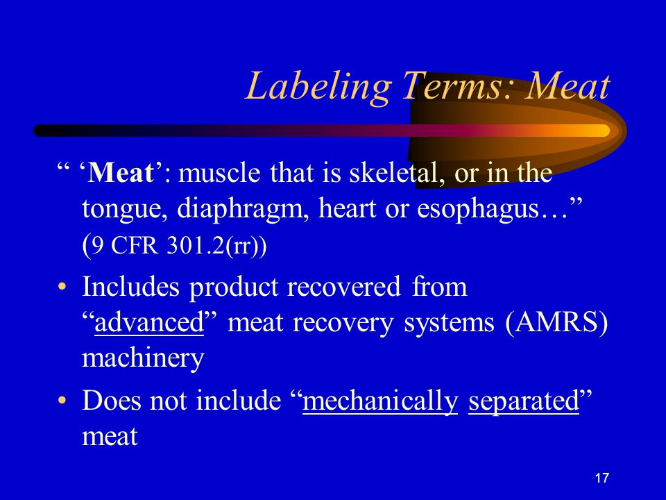 Labeling Terms: Meat 'Meat': muscle that is skeletal, or in the tongue, diaphragm, heart or esophagus… (9 CFR 301.2(rr))