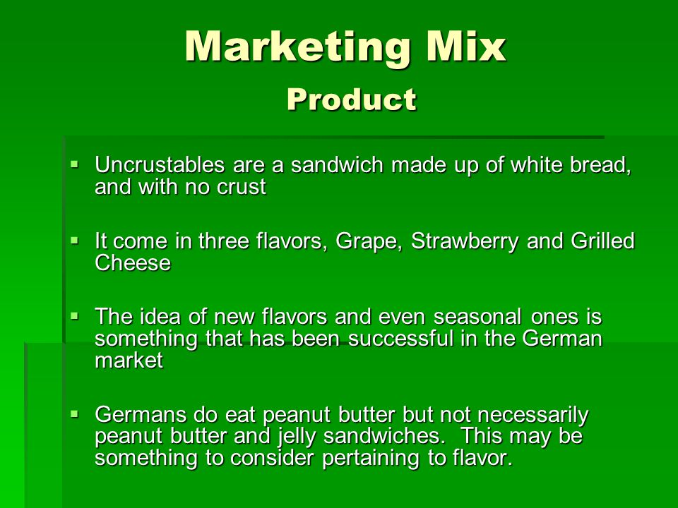 Marketing Mix Product Uncrustables are a sandwich made up of white bread, and with no crust.