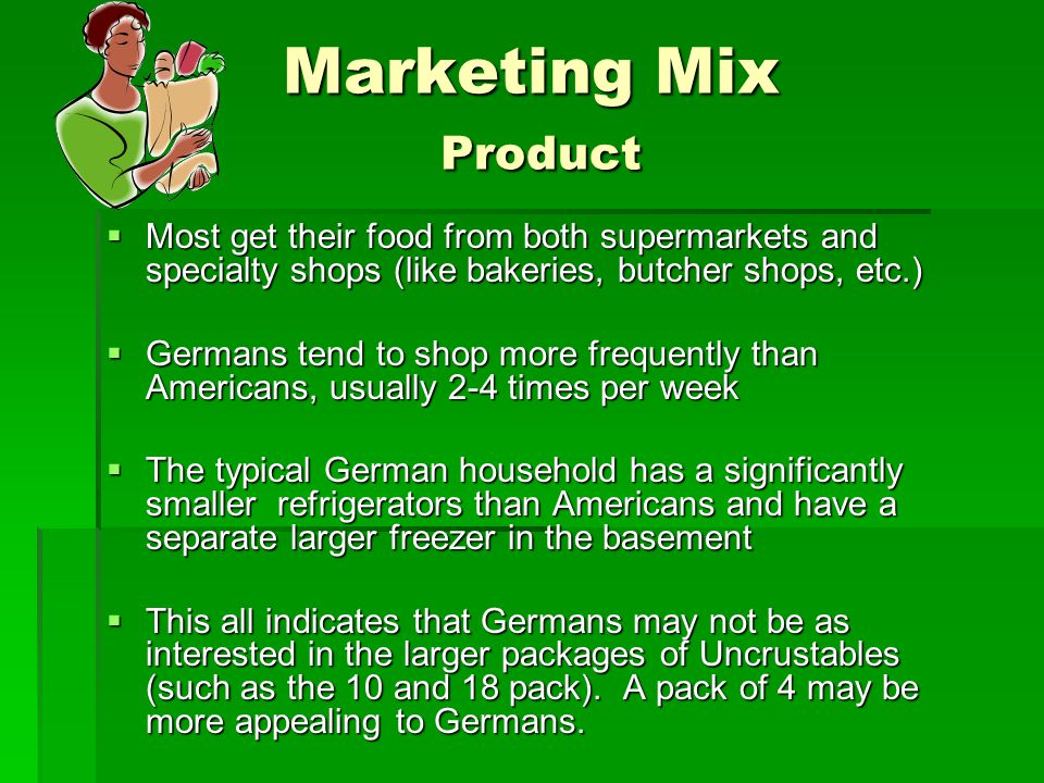 Marketing Mix Product Most get their food from both supermarkets and specialty shops (like bakeries, butcher shops, etc.)