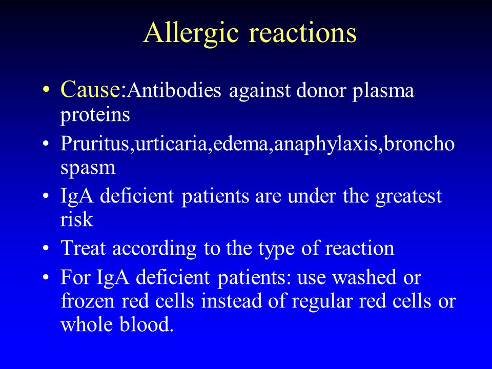 Allergic reactions Cause:Antibodies against donor plasma proteins