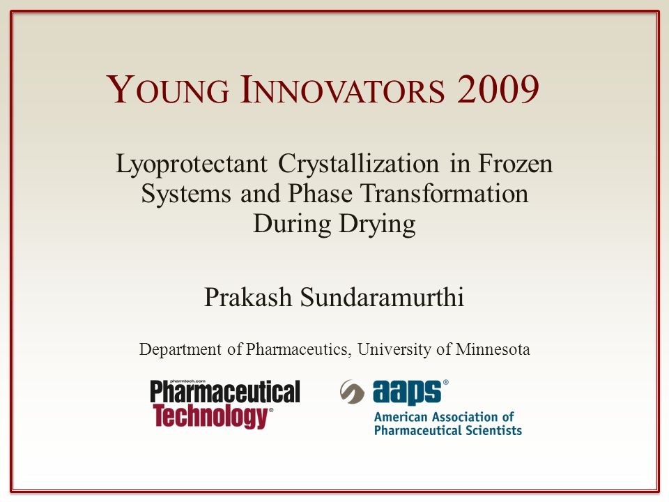 Young Innovators 2009 Lyoprotectant Crystallization in Frozen Systems and Phase Transformation During Drying.