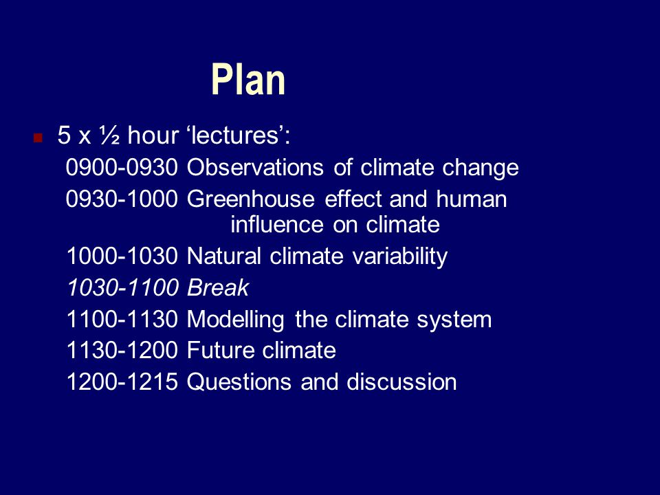 Plan 5 x ½ hour 'lectures': 0900-0930 Observations of climate change