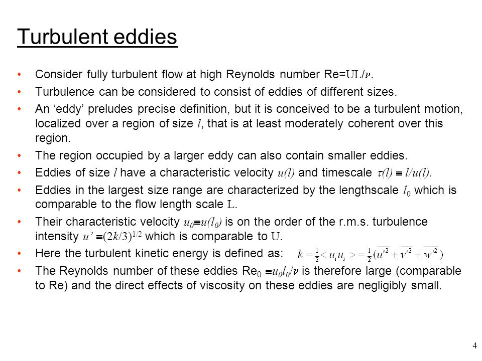 Turbulent eddies Consider fully turbulent flow at high Reynolds number Re=UL/.