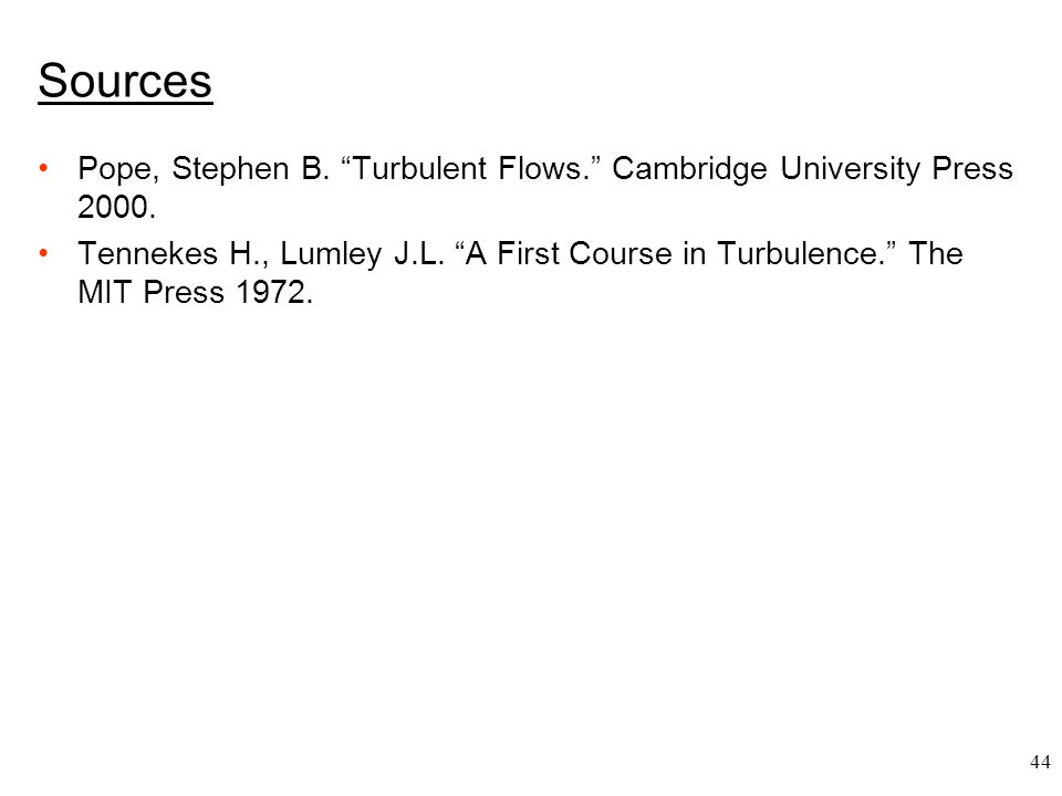 Sources Pope, Stephen B. Turbulent Flows. Cambridge University Press 2000.