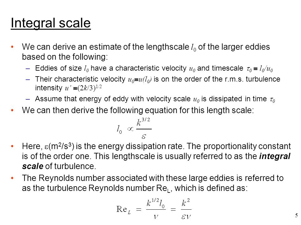 Integral scale We can derive an estimate of the lengthscale l0 of the larger eddies based on the following: