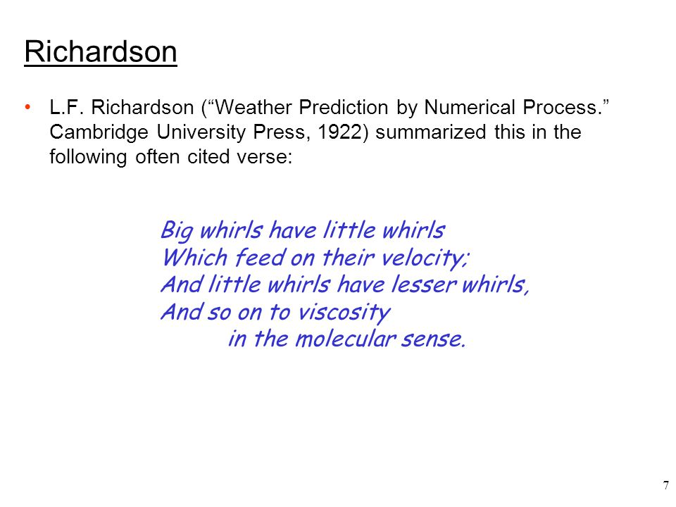 Richardson Big whirls have little whirls Which feed on their velocity;