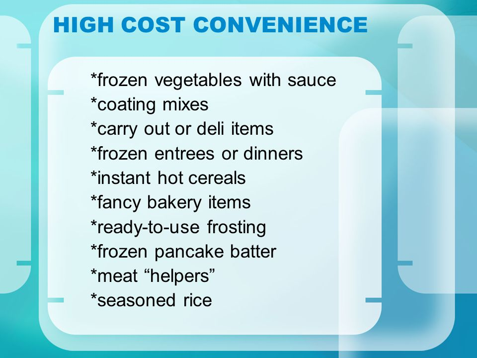 HIGH COST CONVENIENCE *frozen vegetables with sauce *coating mixes