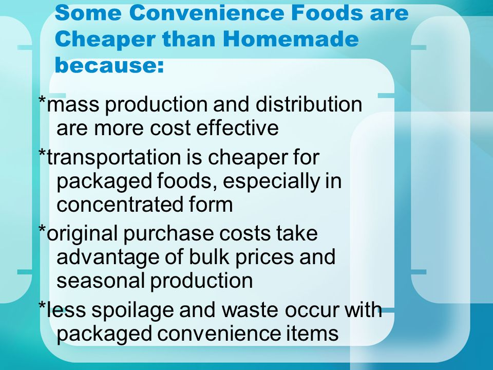 Some Convenience Foods are Cheaper than Homemade because: