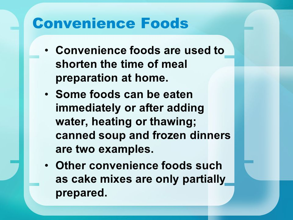 Convenience Foods Convenience foods are used to shorten the time of meal preparation at home.