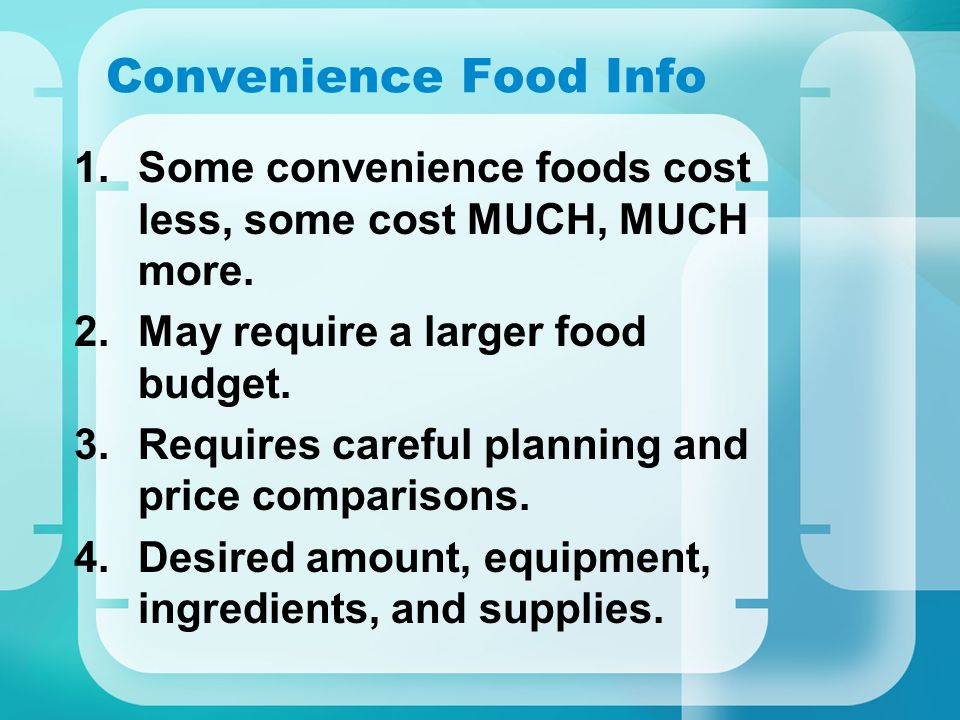 Convenience Food Info Some convenience foods cost less, some cost MUCH, MUCH more. May require a larger food budget.