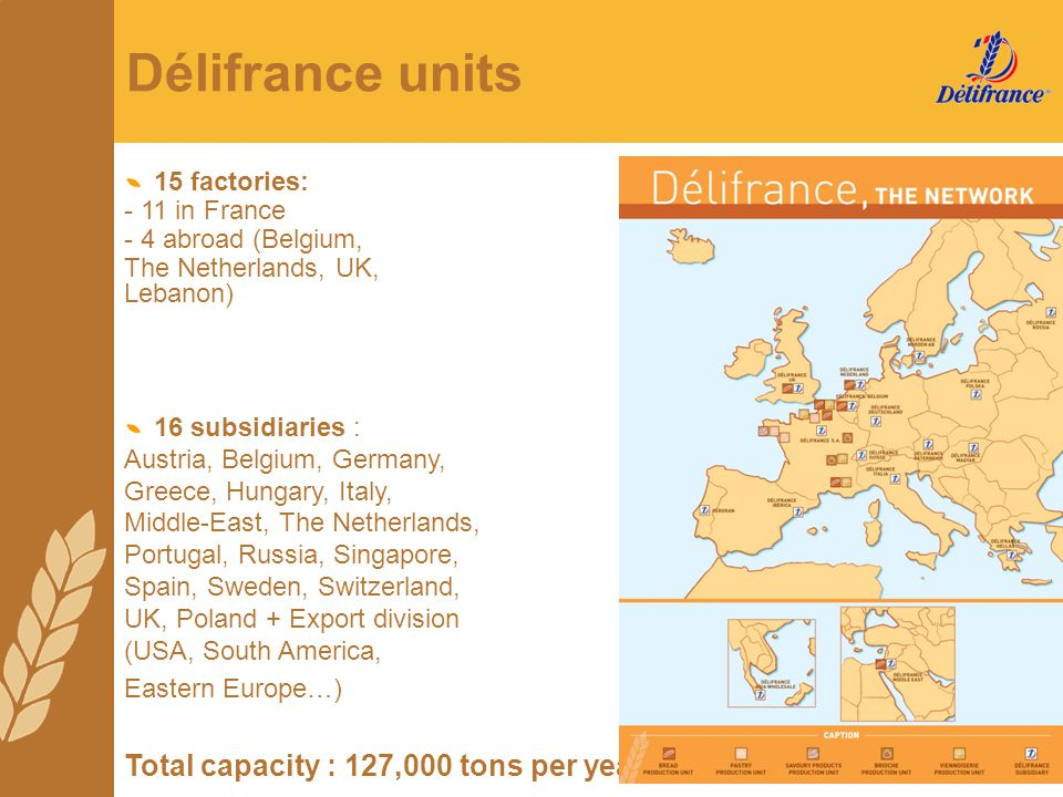 Délifrance units Total capacity : 127,000 tons per year 15 factories: