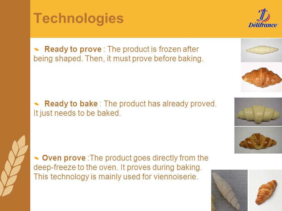 Technologies Ready to prove : The product is frozen after being shaped. Then, it must prove before baking.