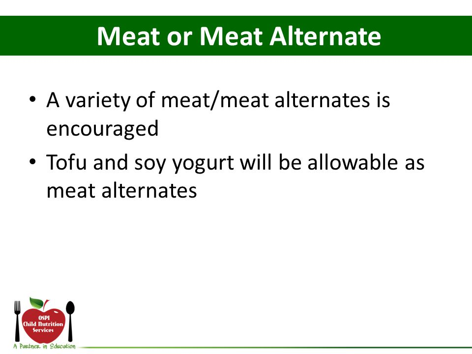 Meat or Meat Alternate A variety of meat/meat alternates is encouraged