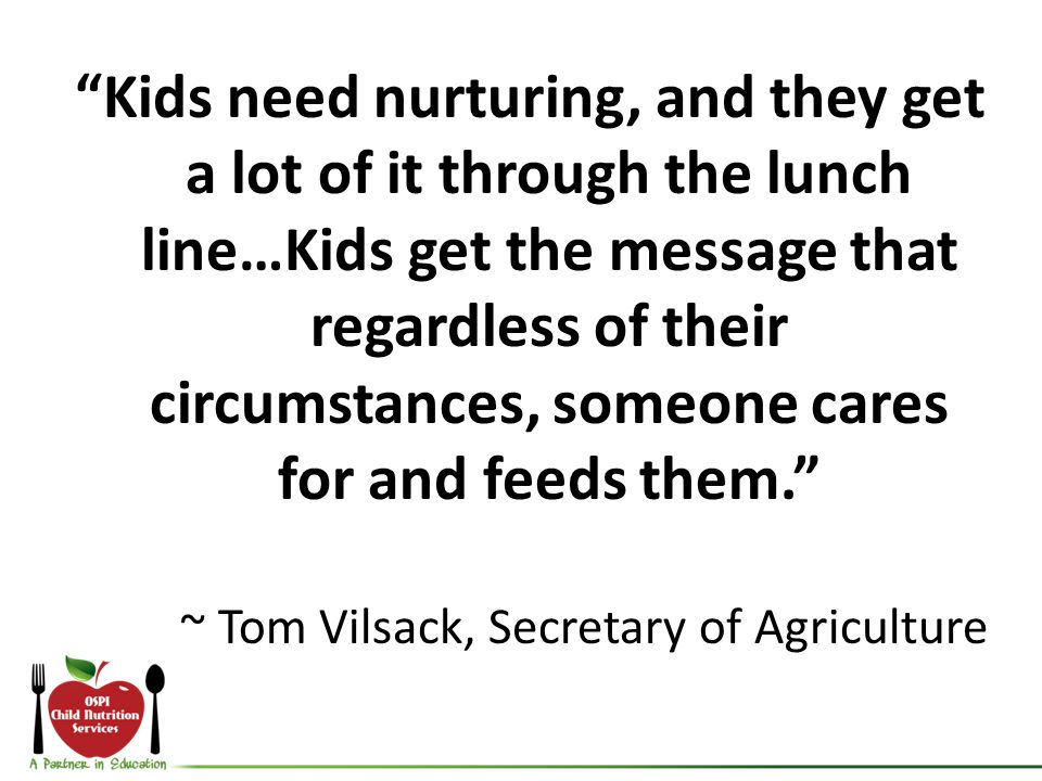 Kids need nurturing, and they get a lot of it through the lunch line…Kids get the message that regardless of their circumstances, someone cares for and feeds them.
