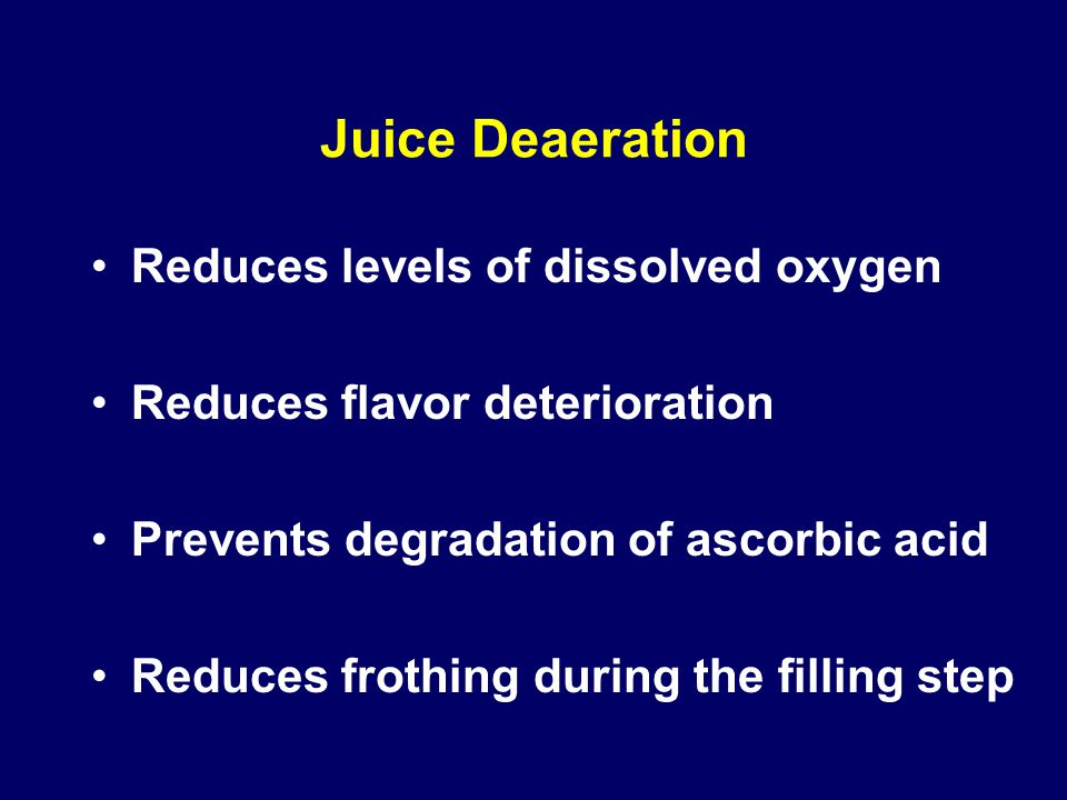 Juice Deaeration Reduces levels of dissolved oxygen