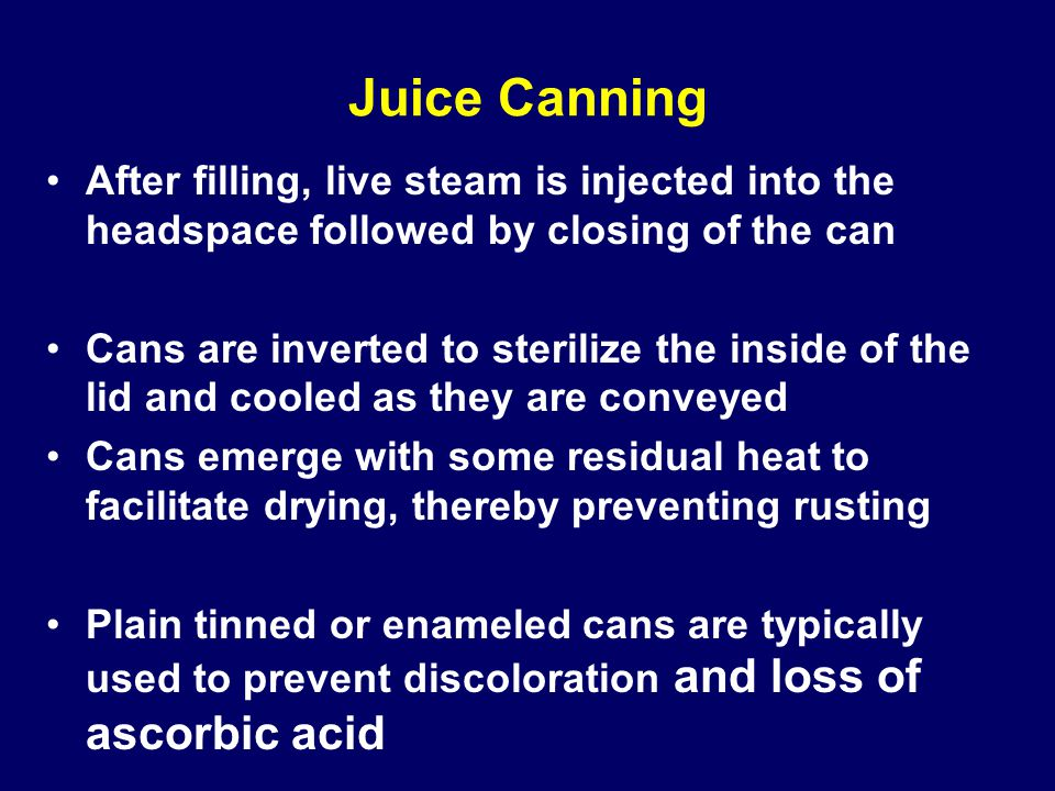 Juice Canning After filling, live steam is injected into the headspace followed by closing of the can.