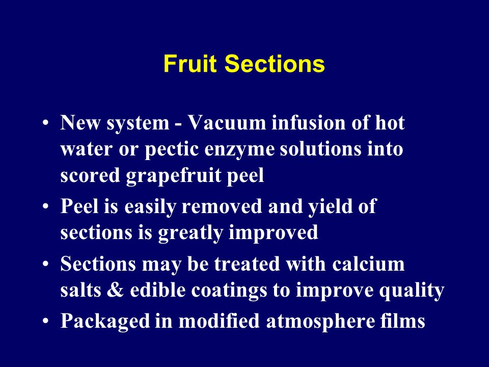Fruit Sections New system - Vacuum infusion of hot water or pectic enzyme solutions into scored grapefruit peel.
