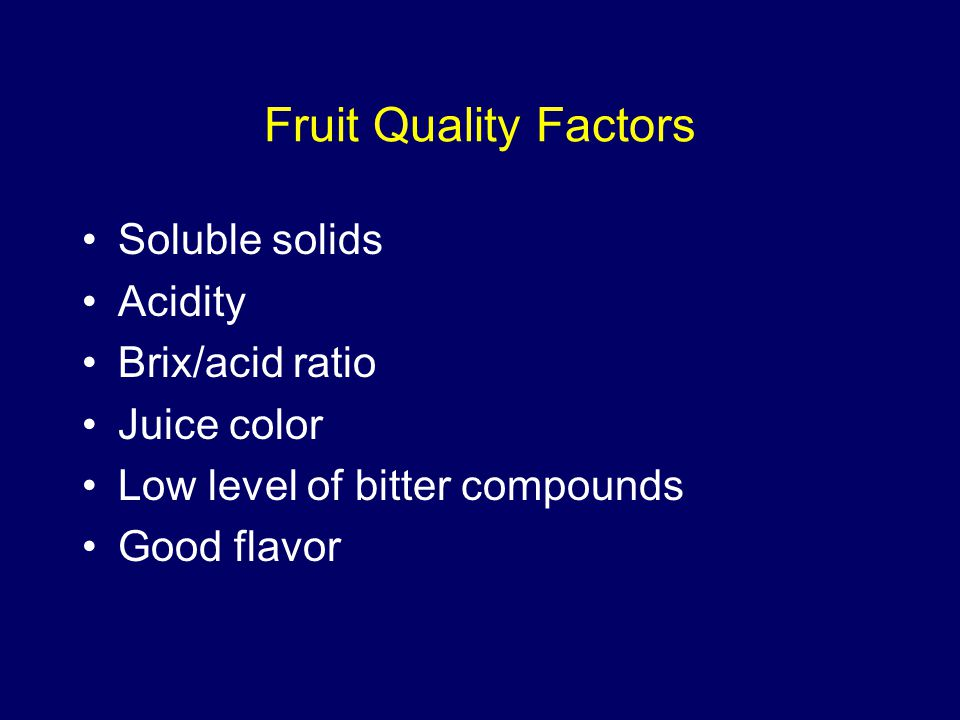 Fruit Quality Factors Soluble solids Acidity Brix/acid ratio