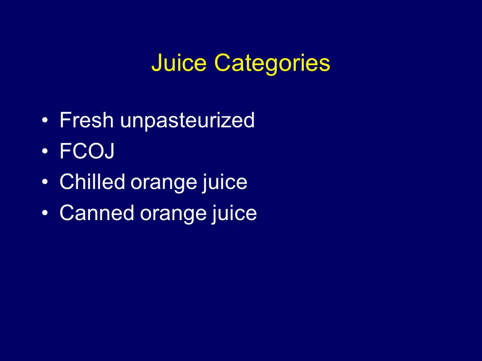 Juice Categories Fresh unpasteurized FCOJ Chilled orange juice