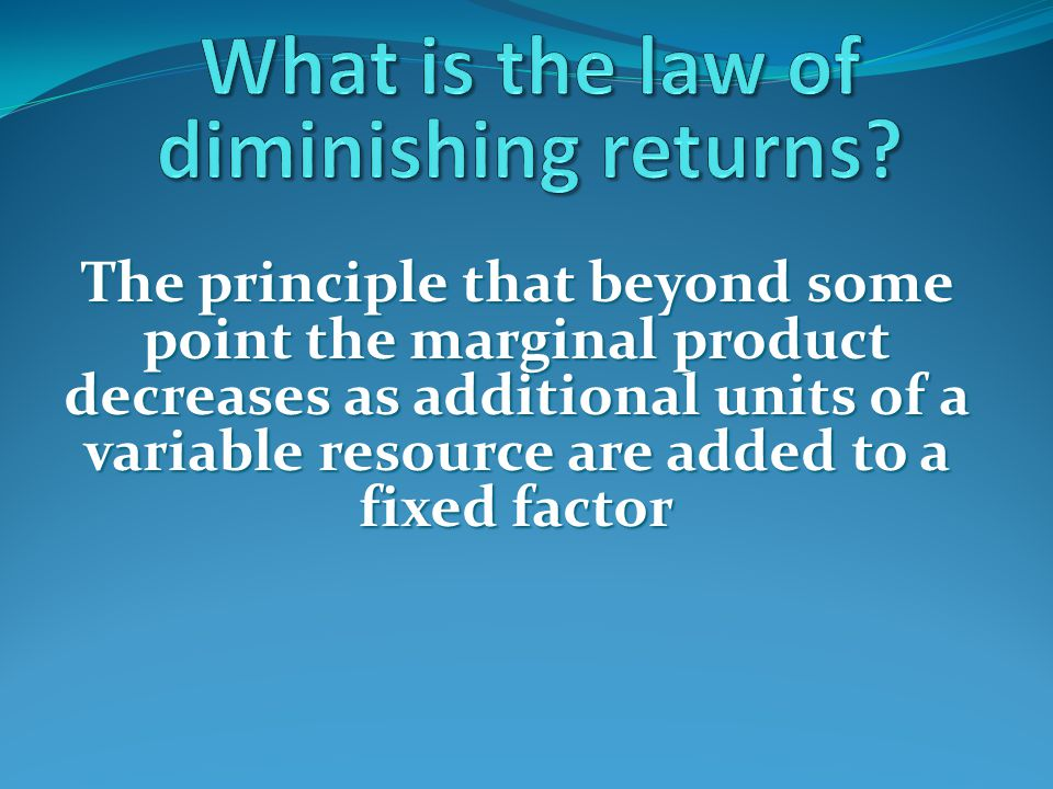 What is the law of diminishing returns