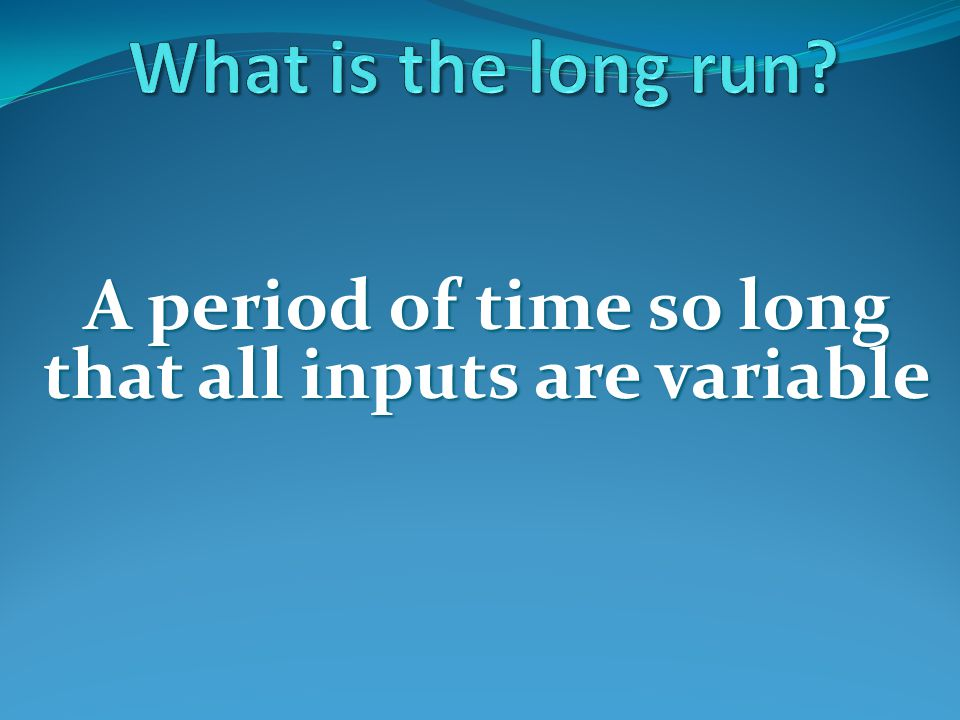 A period of time so long that all inputs are variable