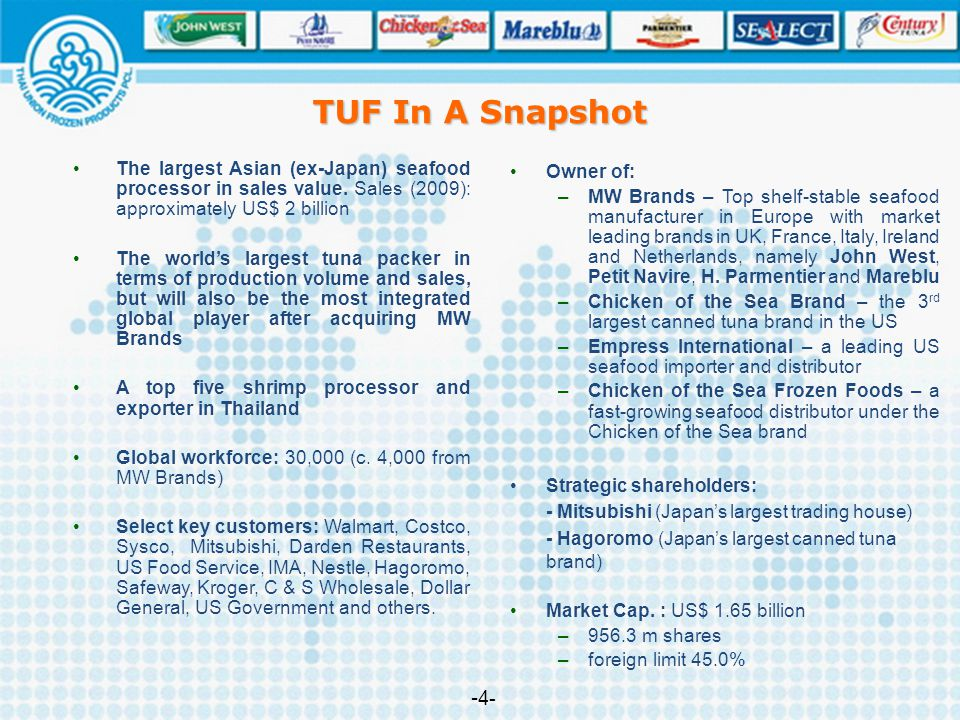 TUF In A Snapshot The largest Asian (ex-Japan) seafood processor in sales value. Sales (2009): approximately US$ 2 billion.