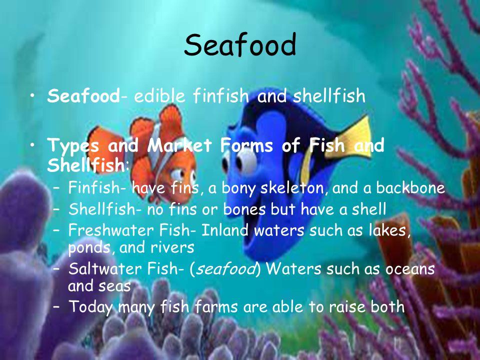 Seafood Seafood- edible finfish and shellfish