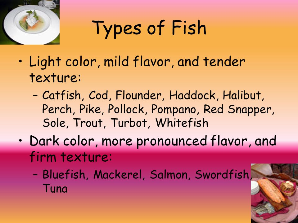 Types of Fish Light color, mild flavor, and tender texture: