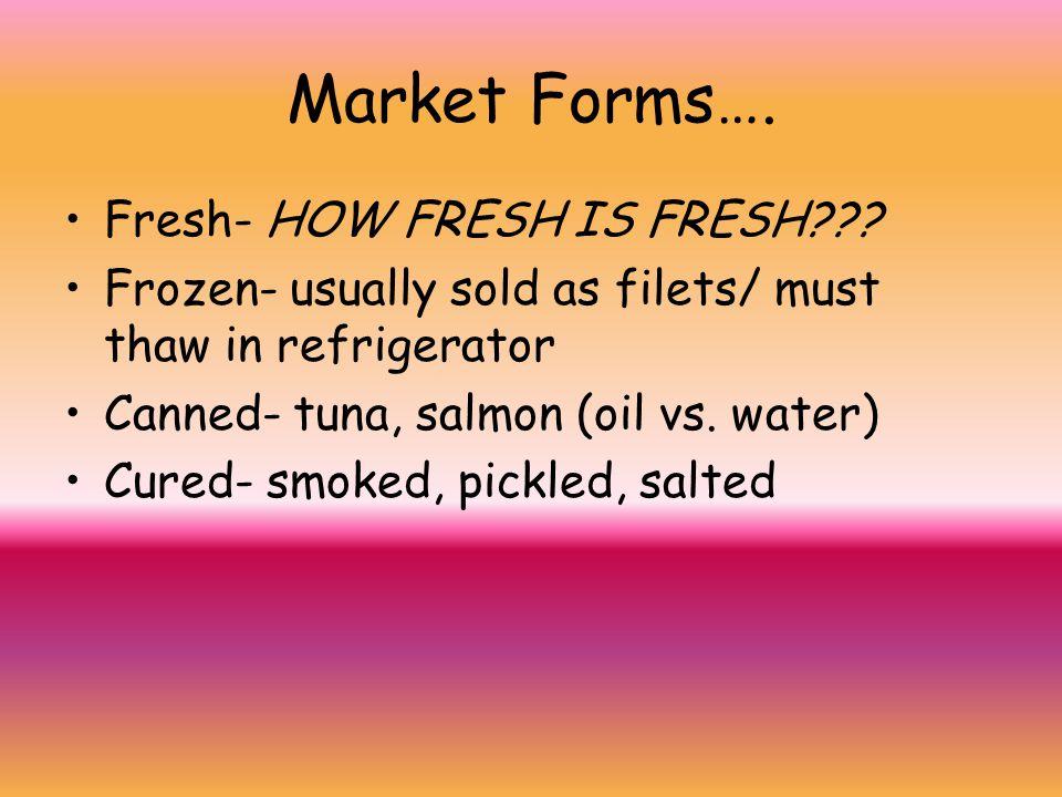 Market Forms…. Fresh- HOW FRESH IS FRESH