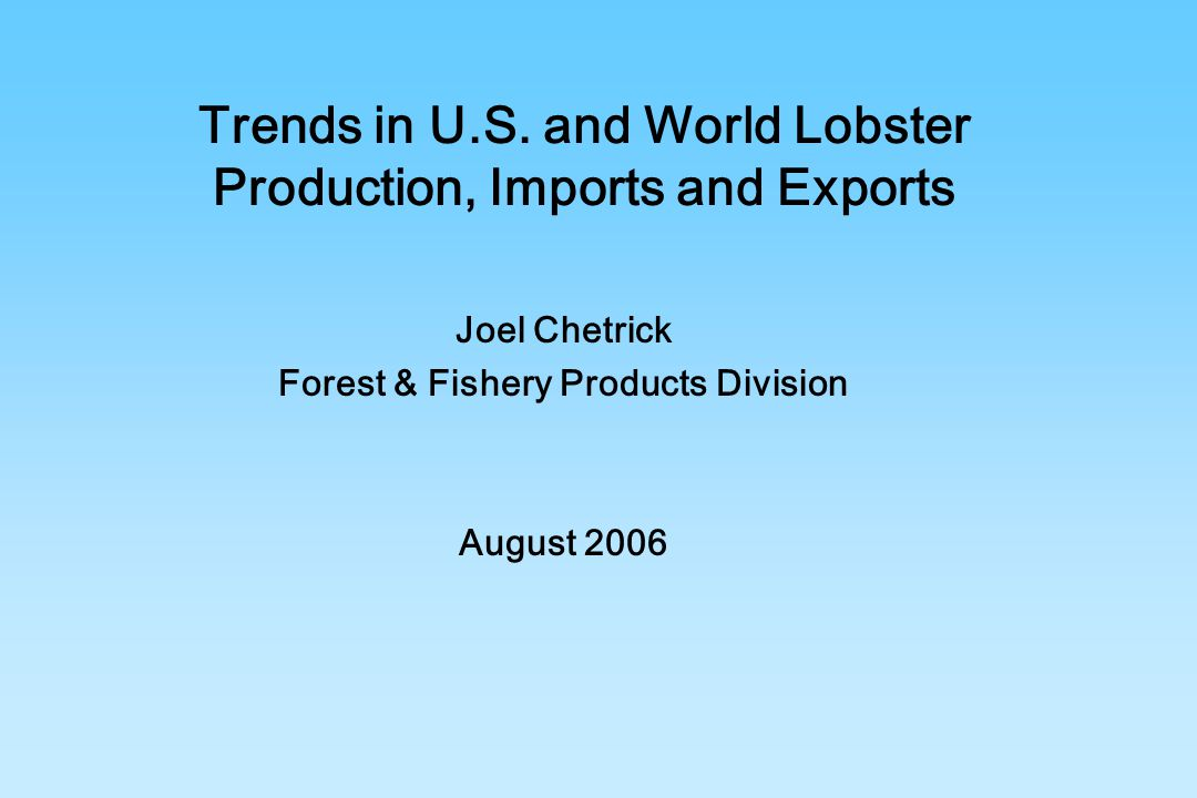 Trends in U.S. and World Lobster Production, Imports and Exports