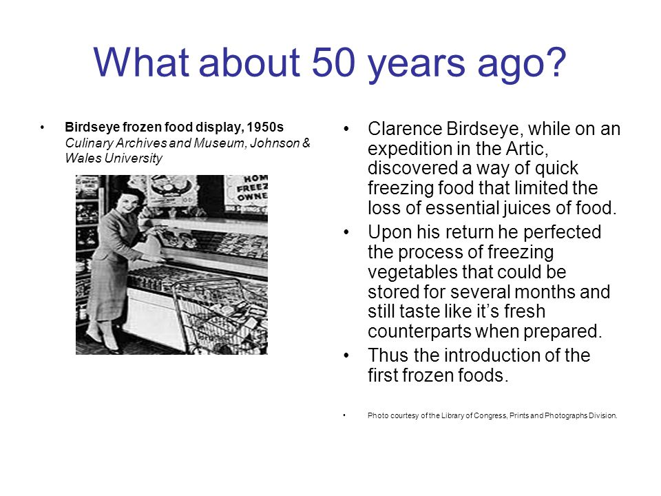 What about 50 years ago Birdseye frozen food display, 1950s Culinary Archives and Museum, Johnson & Wales University.