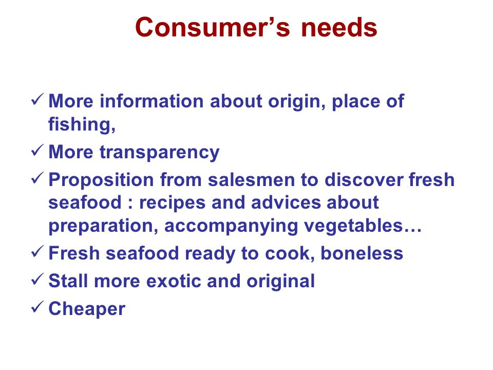 Consumer's needs More information about origin, place of fishing,