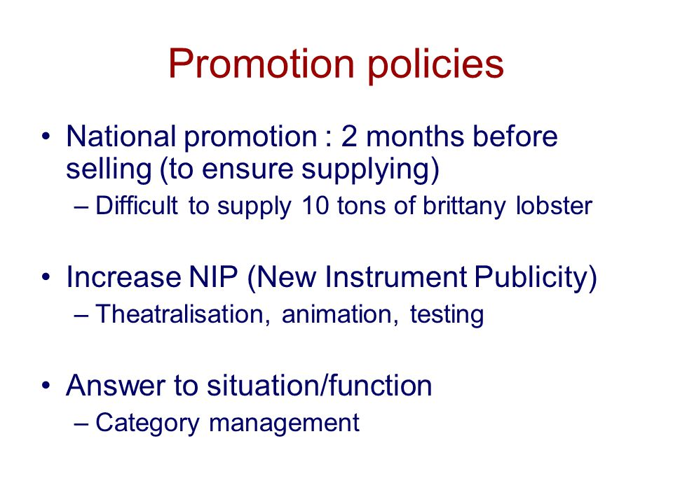 Promotion policies National promotion : 2 months before selling (to ensure supplying) Difficult to supply 10 tons of brittany lobster.