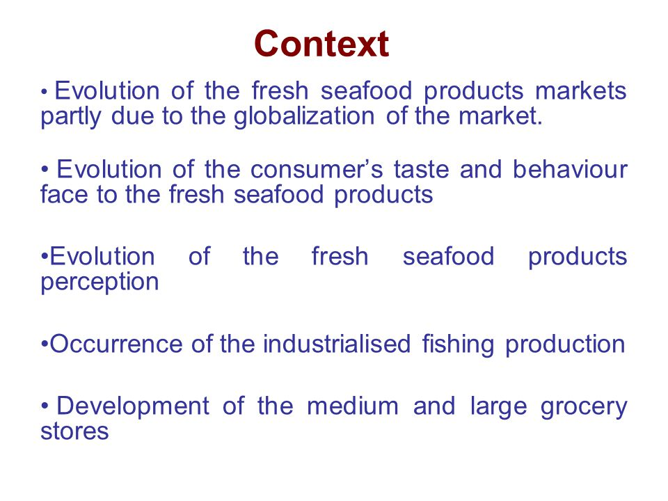 Context Evolution of the fresh seafood products markets partly due to the globalization of the market.